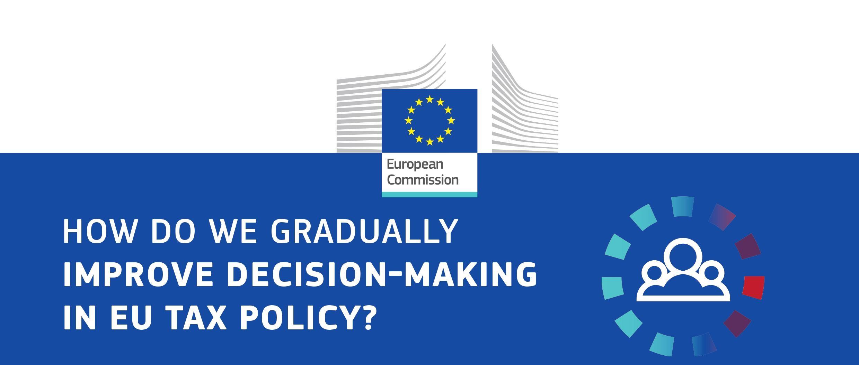 Comisia lansează dezbateri privind o tranziție treptată spre un proces decizional mai eficient și mai democratic în domeniul politicii fiscale a Uniunii Europene