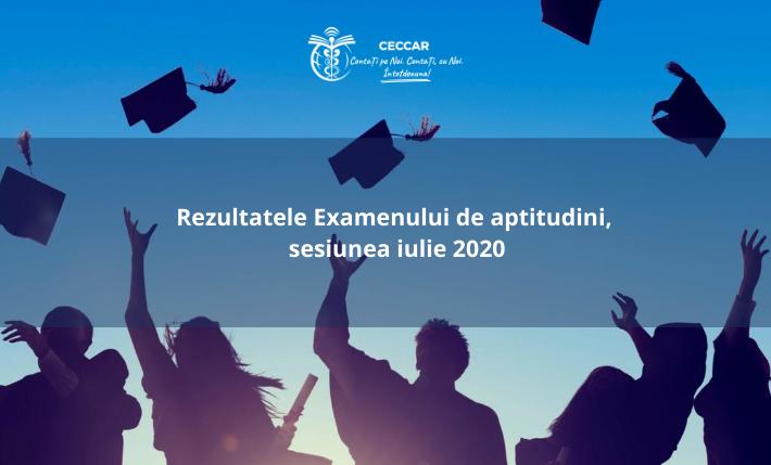 Rezultatele Examenului de aptitudini, sesiunea iulie 2020