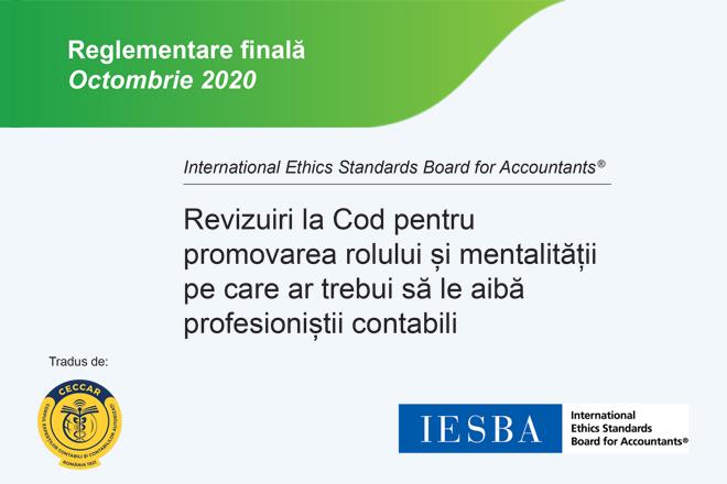"""Reglementare finală IESBA, octombrie 2020 – """"Revizuiri la Cod pentru promovarea rolului și mentalității pe care ar trebui să le aibă profesioniștii contabili"""", disponibilă în limba română"""