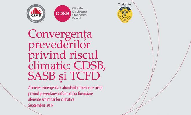 """Documentul """"Convergența prevederilor privind riscul climatic: CDSB, SASB și TCFD"""", tradus de CECCAR în limba română"""